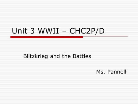 Unit 3 WWII – CHC2P/D Blitzkrieg and the Battles Ms. Pannell.