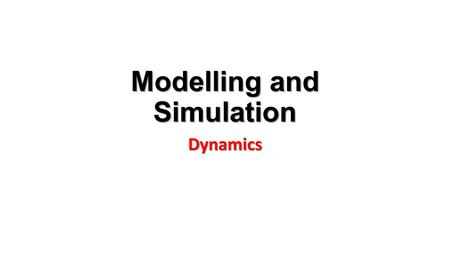 Modelling and Simulation Dynamics. Dynamics Dynamics is a branch of physics that describes how objects move. Dynamic animation uses rules of physics to.
