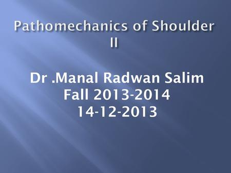 Dr.Manal Radwan Salim Fall 2013-2014 14-12-2013. They are grouped into three groups according to their attatchements a) Axiohumeral muscles: b) Axioscapular.