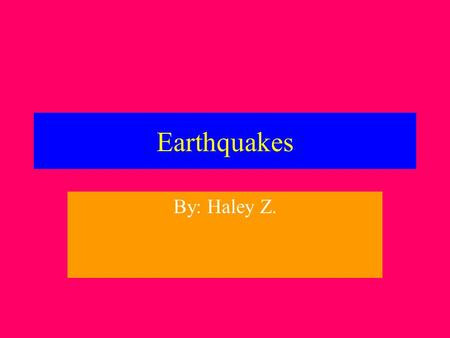 Earthquakes By: Haley Z.. Q: what are Earthquakes? A: Earthquakes are the Earth's natural means of releasing stress. When the Earth's plates move against.