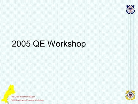 First District Northern Region 2005 Qualification Examiner Workshop 2005 QE Workshop.