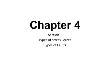 Chapter 4 Section 1 Types of Stress Forces Types of Faults.