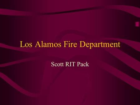 Los Alamos Fire Department Scott RIT Pack. Lost Firefighter Trapped Firefighter Confined Space Civilian Rescue.