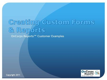 Copyright 2011 OnCorps Reports™ Customer Examples.