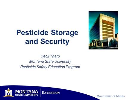 Pesticide Storage and Security Cecil Tharp Montana State University Pesticide Safety Education Program.