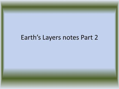 Earth's Layers notes Part 2. LT.CE.7- I can explain what occurs at plate boundaries. There are three types of plate boundaries: convergent, divergent,