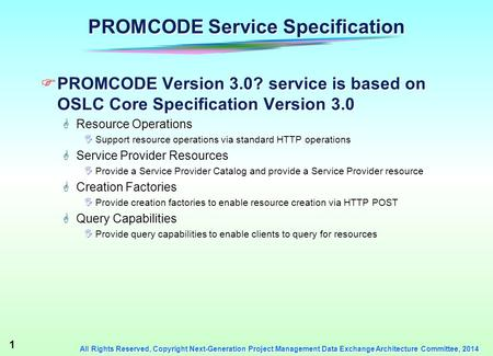 1 All Rights Reserved, Copyright Next-Generation Project Management Data Exchange Architecture Committee, 2014 PROMCODE Service Specification  PROMCODE.