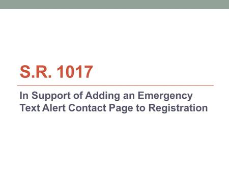 S.R. 1017 In Support of Adding an Emergency Text Alert Contact Page to Registration.