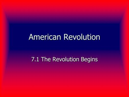 American Revolution 7.1 The Revolution Begins. The First Continental Congress A meeting to discuss the problems with England A meeting to discuss the.