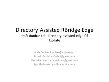 Directory Assisted RBridge Edge draft-dunbar-trill-directory-assisted-edge-05 Update Linda Dunbar: Donald