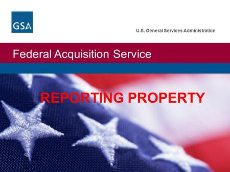Federal Acquisition Service U.S. General Services Administration REPORTING PROPERTY.