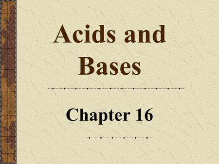 Acids and Bases Chapter 16. 2 Copyright © by Houghton Mifflin Company. All rights reserved. 16 Concept of Acids and Bases According to the Arrhenius concept.