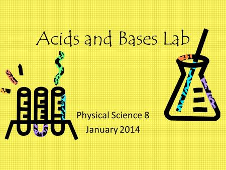 Acids and Bases Lab Physical Science 8 January 2014.