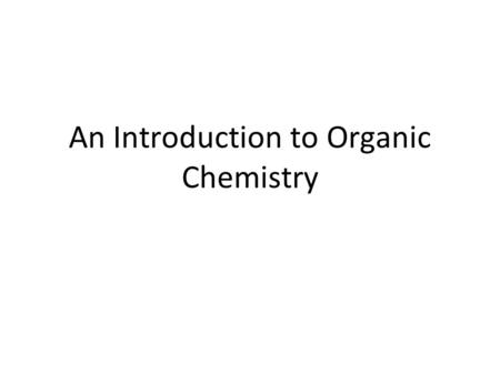 An Introduction to Organic Chemistry. What is organic chemistry? The study of carbon-containing compounds General properties are different from inorganic.