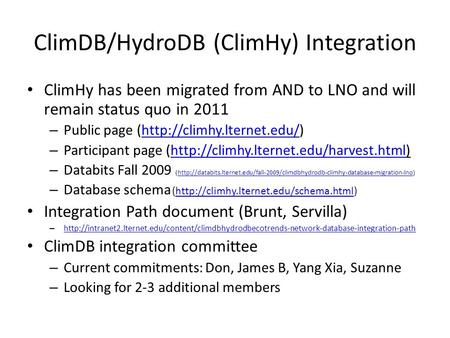 ClimDB/HydroDB (ClimHy) Integration ClimHy has been migrated from AND to LNO and will remain status quo in 2011 – Public page (http://climhy.lternet.edu/)http://climhy.lternet.edu/