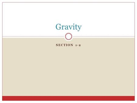 SECTION 1-2 Gravity. Force that attracts all objects towards each other Measured in Newtons Causes objects to fall towards Earth Strength depends on the.