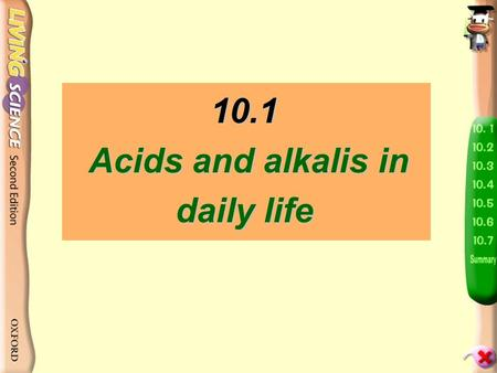 10.1 Acids and alkalis in daily life The orange juice tastes sour! The baking powder tastes bitter! Why do some substances taste sour and some substances.