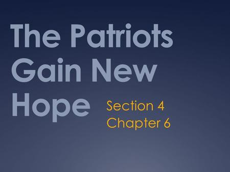 The Patriots Gain New Hope Section 4 Chapter 6. Focus Questions  What were Washington's strategies at Trenton and Princeton?  Why was the Battle of.