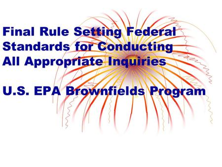 Final Rule Setting Federal Standards for Conducting All Appropriate Inquiries U.S. EPA Brownfields Program.