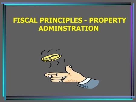 FISCAL PRINCIPLES - PROPERTY ADMINSTRATION. ACQUISITION OF GOODS AND SERVICES OBTAINED THROUGH THE COOPERATIVE AGREEMENT WILL BE IN ACCORDANCE WITH STATE.