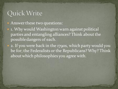 Answer these two questions: 1. Why would Washington warn against political parties and entangling alliances? Think about the possible dangers of each.