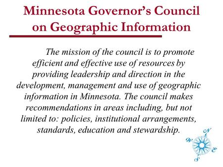 Minnesota Governor's Council on Geographic Information The mission of the council is to promote efficient and effective use of resources by providing leadership.