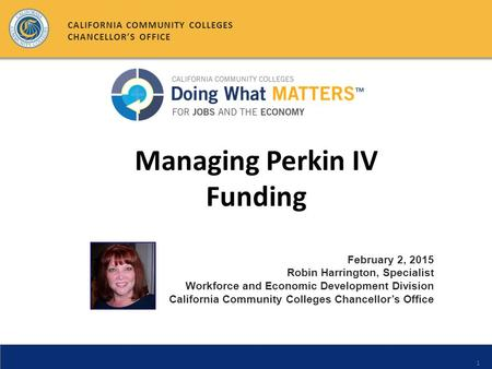 1 February 2, 2015 Robin Harrington, Specialist Workforce and Economic Development Division California Community Colleges Chancellor's Office CALIFORNIA.