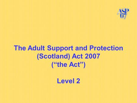 The Adult Support and Protection (Scotland) Act 2007