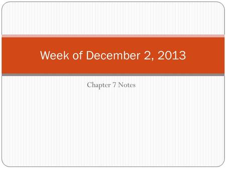 Chapter 7 Notes Week of December 2, 2013. D.A.S.H. DATE: December 2, 2013 AGENDA: 1) Take or finish Chapter 6. 2) Start work on Chapter 7. 3) Time permitting,