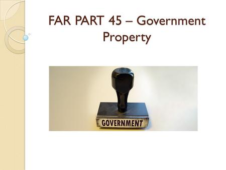 FAR PART 45 – Government Property