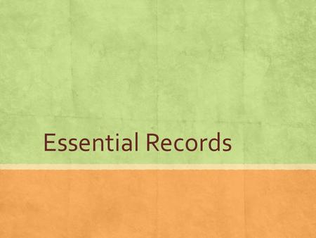 Essential Records. What are Essential Records? ▪ Defined by Arizona State Statute §41-151.12(4) ▪ (a) Records containing information necessary to the.