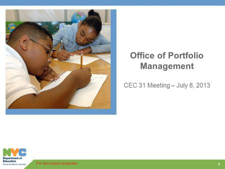 1 Office of Portfolio Management CEC 31 Meeting – July 8, 2013 For discussion purposes.