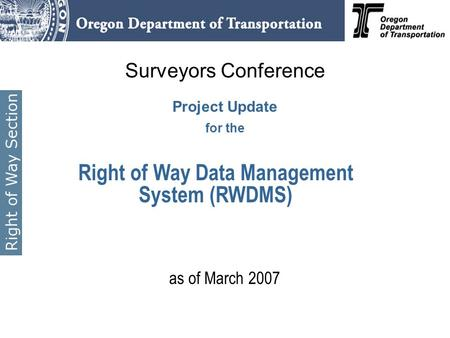Surveyors Conference Project Update for the as of March 2007 Right of Way Data Management System (RWDMS)