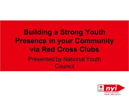 Building a Strong Youth Presence in your Community via Red Cross Clubs Presented by National Youth Council.