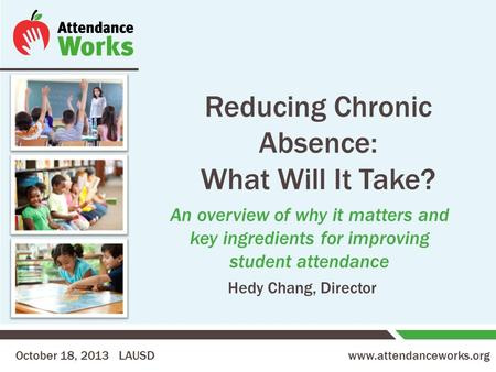 Www.attendanceworks.org Reducing Chronic Absence: What Will It Take? An overview of why it matters and key ingredients for improving student attendance.