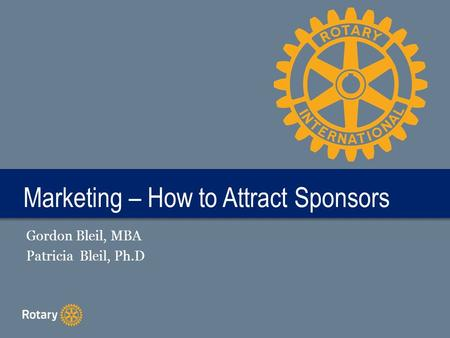 Marketing – How to Attract Sponsors Gordon Bleil, MBA Patricia Bleil, Ph.D.