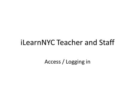 "ILearnNYC Teacher and Staff Access / Logging in. Step 1: www.iLearnNYC.net Go to www.iLearnNYC.netwww.iLearnNYC.net Click on ""Virtual Learning Environment."