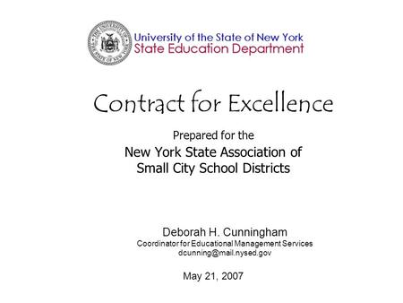 Contract for Excellence Prepared for the New York State Association of Small City School Districts Deborah H. Cunningham Coordinator for Educational Management.