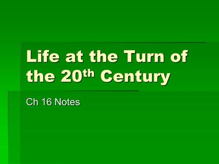 Life at the Turn of the 20 th Century Ch 16 Notes.