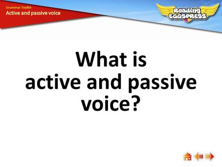 What is active and passive voice? Grammar Toolkit.