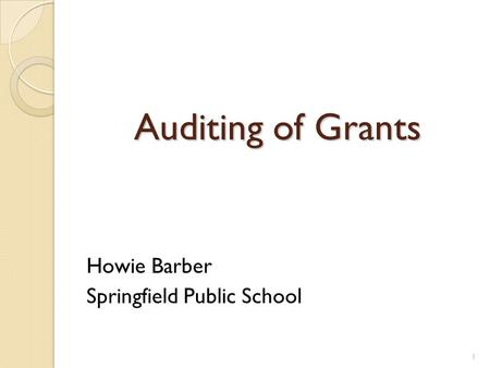 Auditing of Grants Howie Barber Springfield Public School 1.