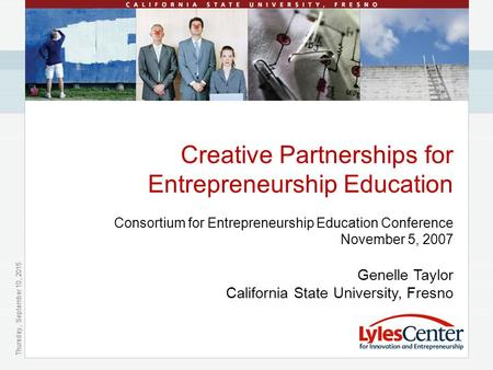 Thursday, September 10, 2015 Creative Partnerships for Entrepreneurship Education Consortium for Entrepreneurship Education Conference November 5, 2007.