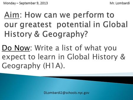 Monday – September 9, 2013 Mr. Lombardi Do Now: Write a list of what you expect to learn in Global History & Geography (H1A).