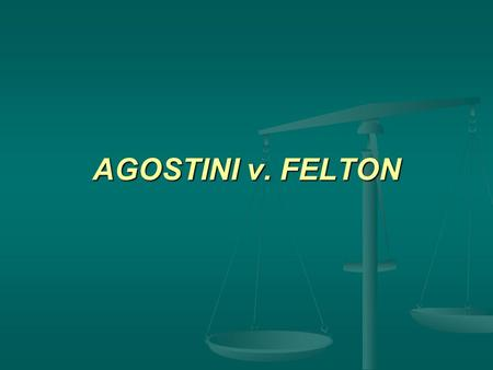 AGOSTINI v. FELTON. Agostini v. Felton, 521 U.S. 203 (1997) Is the Establishment Clause violated when public school teachers instruct in parochial schools?