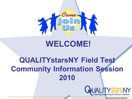 1 QUALITYstarsNY Field Test Community Information Session 2010 WELCOME!