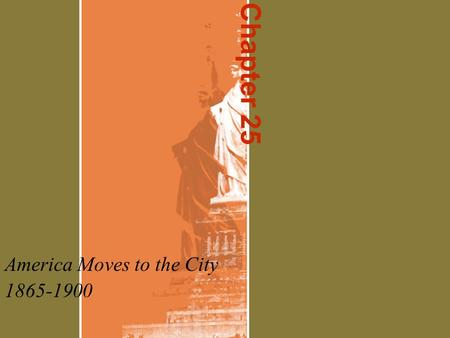 Chapter 25 America Moves to the City 1865-1900. City Living Population in cities tripled after war 1900: NYC= 2 nd largest city in world Skyscrapers and.