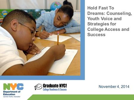 Hold Fast To Dreams: Counseling, Youth Voice and Strategies for College Access and Success November 4, 2014.