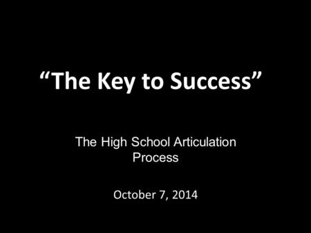 The High School Articulation Process October 7, 2014