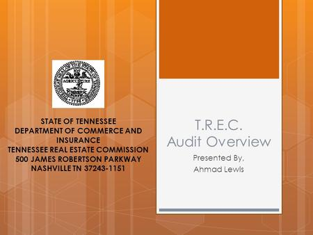 T.R.E.C. Audit Overview Presented By, Ahmad Lewis STATE OF TENNESSEE DEPARTMENT OF COMMERCE AND INSURANCE TENNESSEE REAL ESTATE COMMISSION 500 JAMES ROBERTSON.
