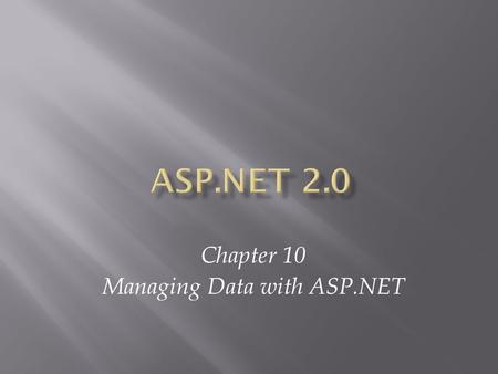 Chapter 10 Managing Data with ASP.NET. ASP.NET 2.0, Third Edition2.